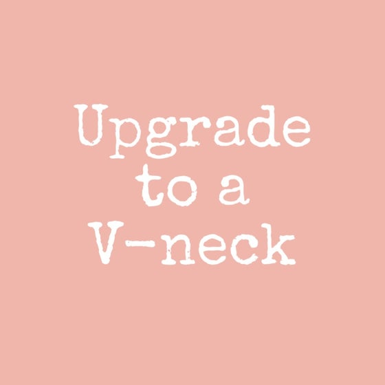 Image of Upgrade to a V-NECK