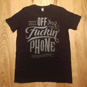 """Image of Front - """"Get Off Your Fuckin' Phone"""" T-Shirt"""
