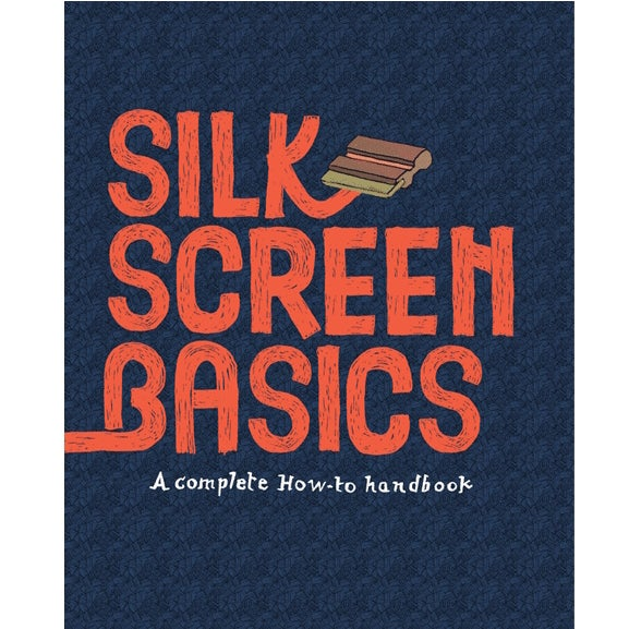 Image of SILK SCREEN BASICS - A Complete How-to Handbook