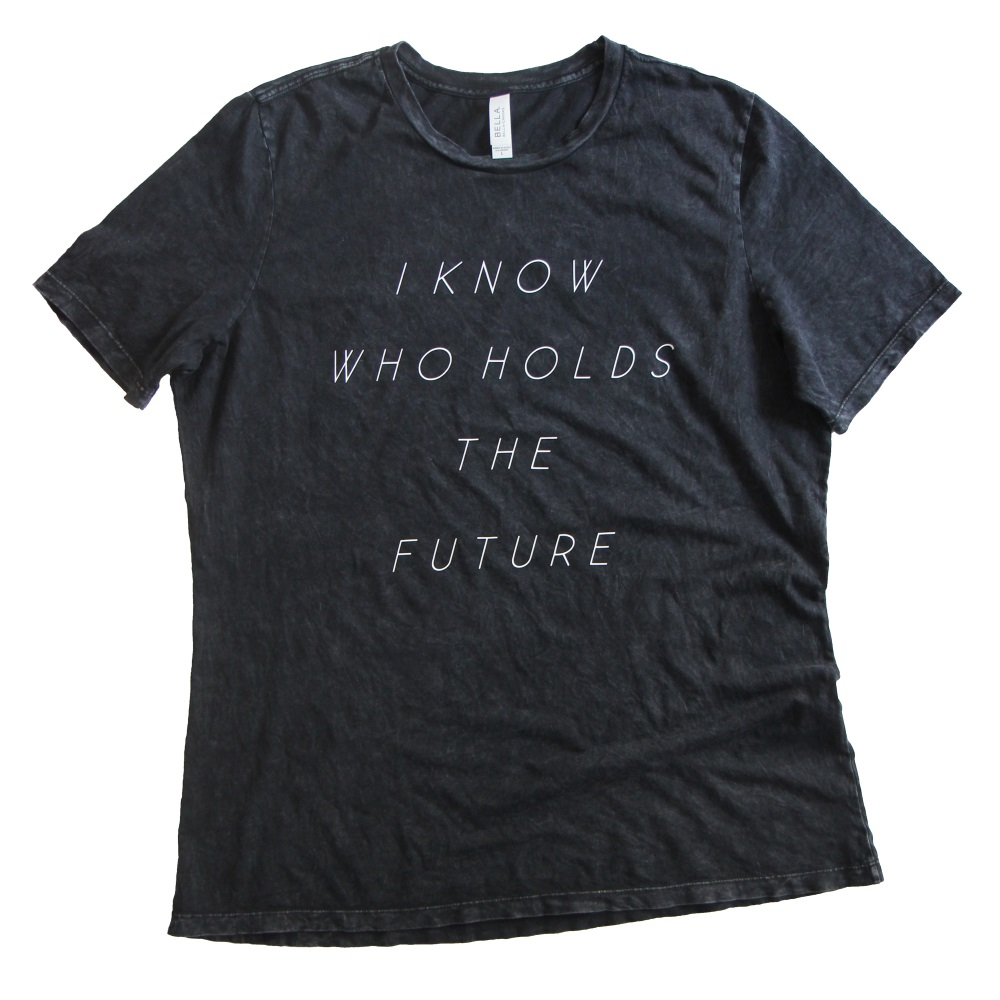 Image of I KNOW WHO HOLDS THE FUTURE WOMEN'S TEE