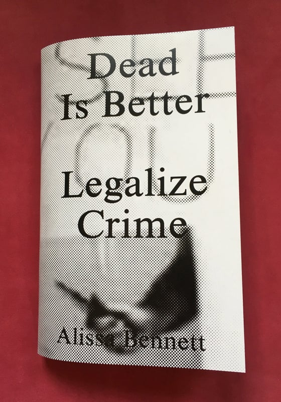 Image of Dead Is Better - Legalize Crime - Alissa Bennett