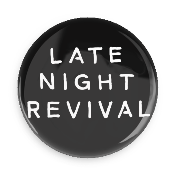 Image of LATE NIGHT REVIVAL Button