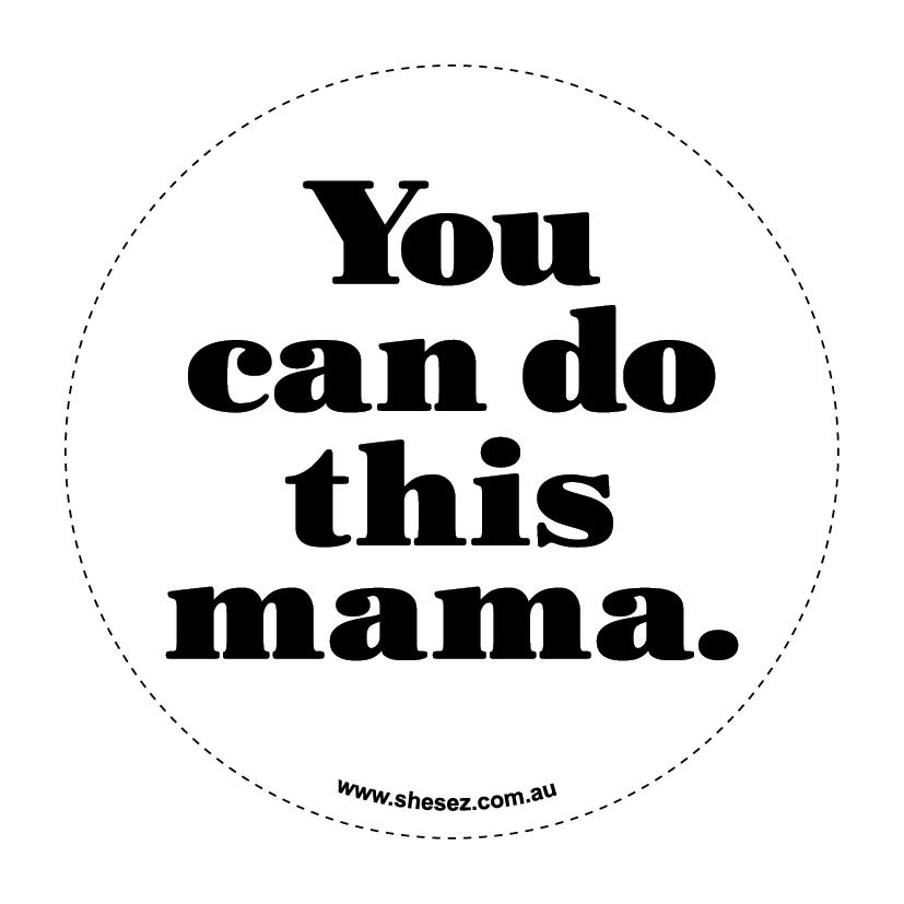 She Sez You Can Do This Mama