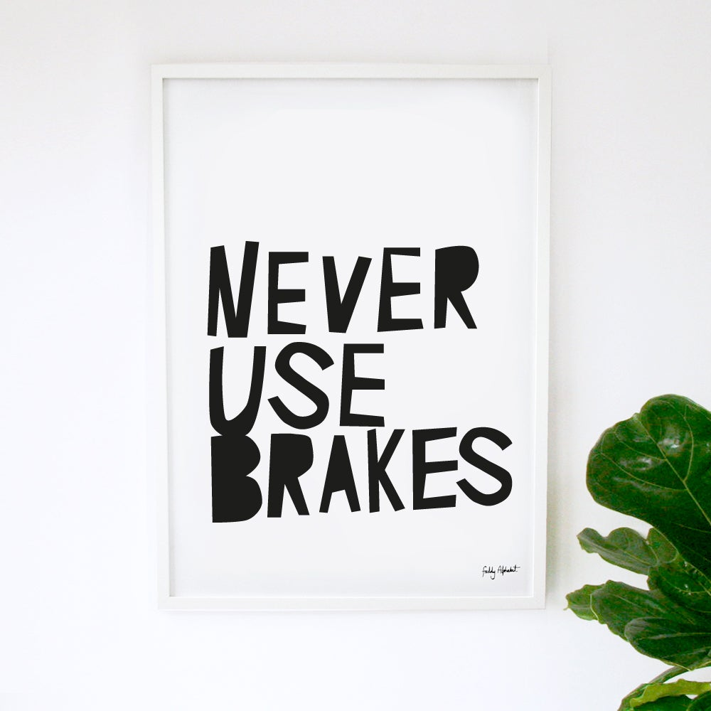 Image of Never Use Brakes Poster