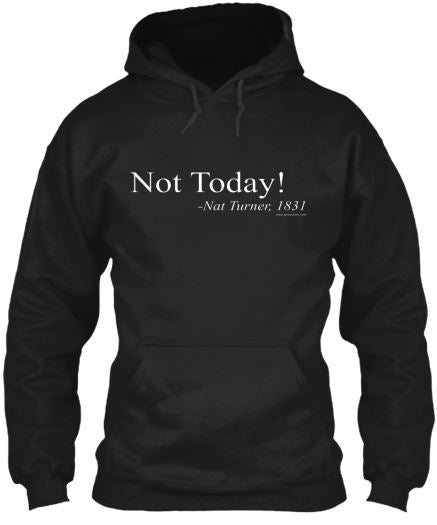 Image of Not Today! -Nat Turner Hoodie