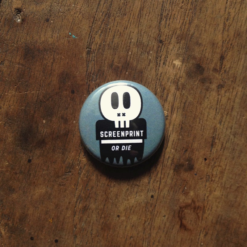 Image of Screenprint or Die pin button