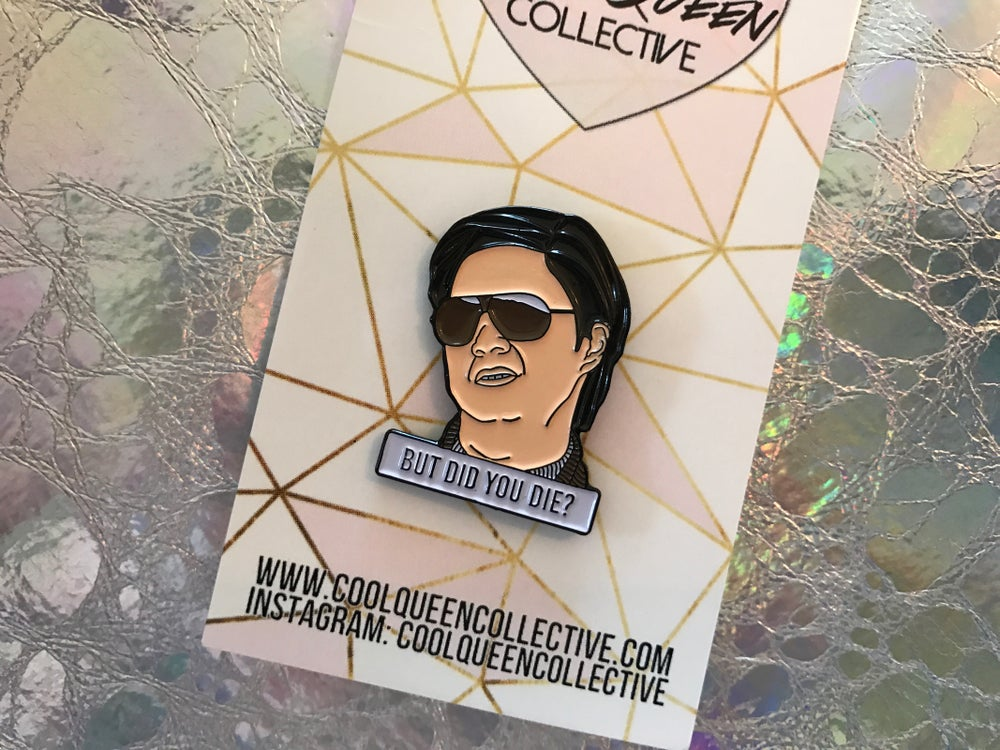 Image of But Did You Die? Enamel Pin