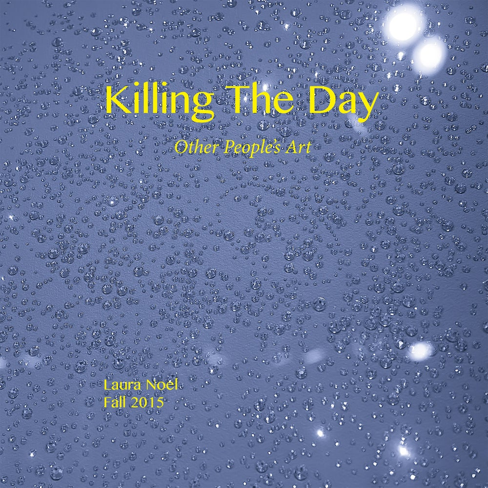 Image of Killing The Day/Fall 2015/Volume 12/Other People's Art