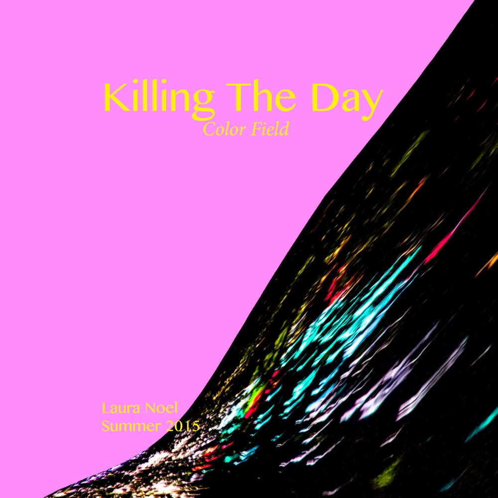 Image of Killing The Day/Summer 2015/Volume 11/Color Field