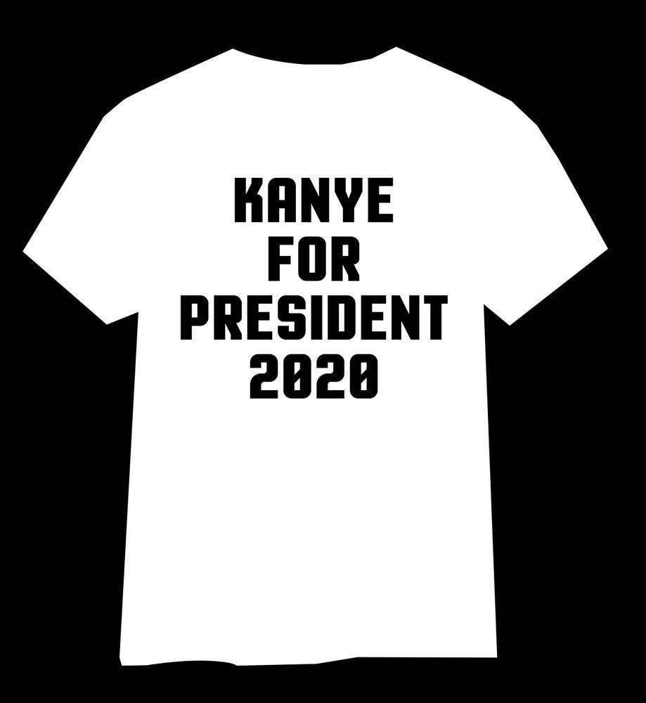 Image of Kanye For President 2020 Tshirt