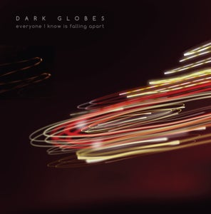 Image of Dark Globes - Everyone I Know Is Falling Apart