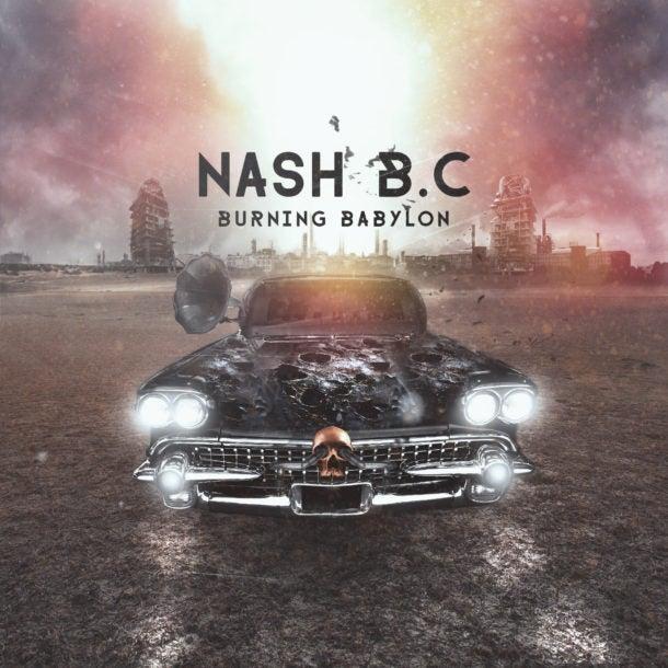 Image of NASH B.C. - Burning Babylon