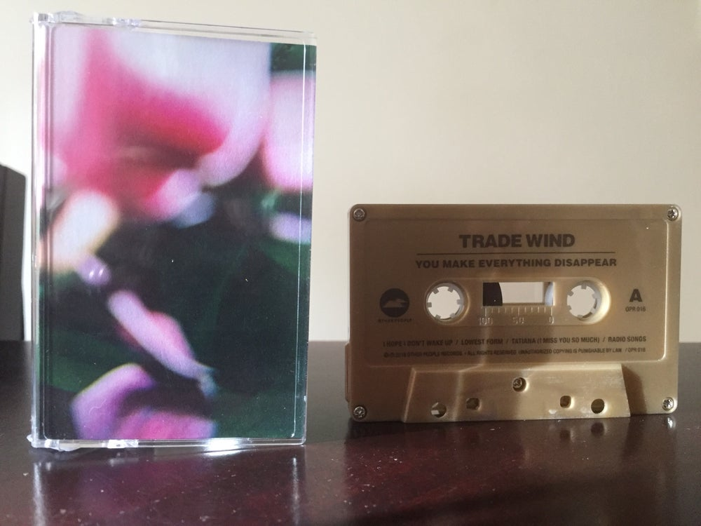 Image of Trade Wind - You Make Everything Disappear Cassette Tape