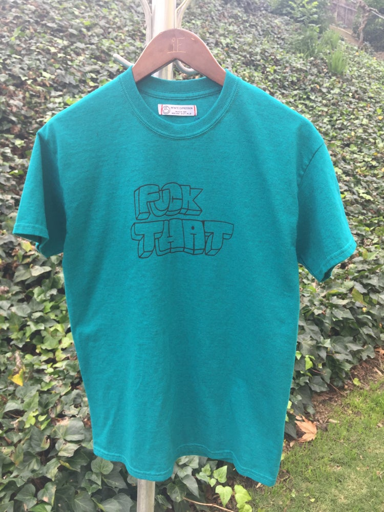 Image of F*CK THAT TEE TEAL