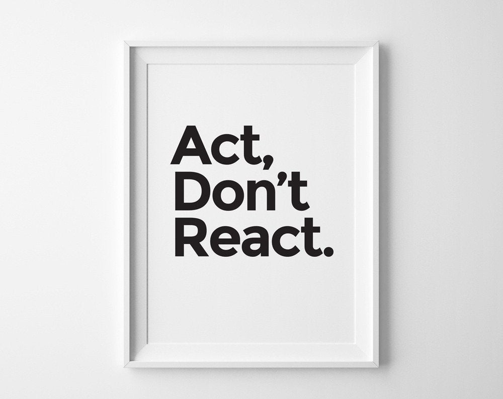 Image of Act Don't React Print