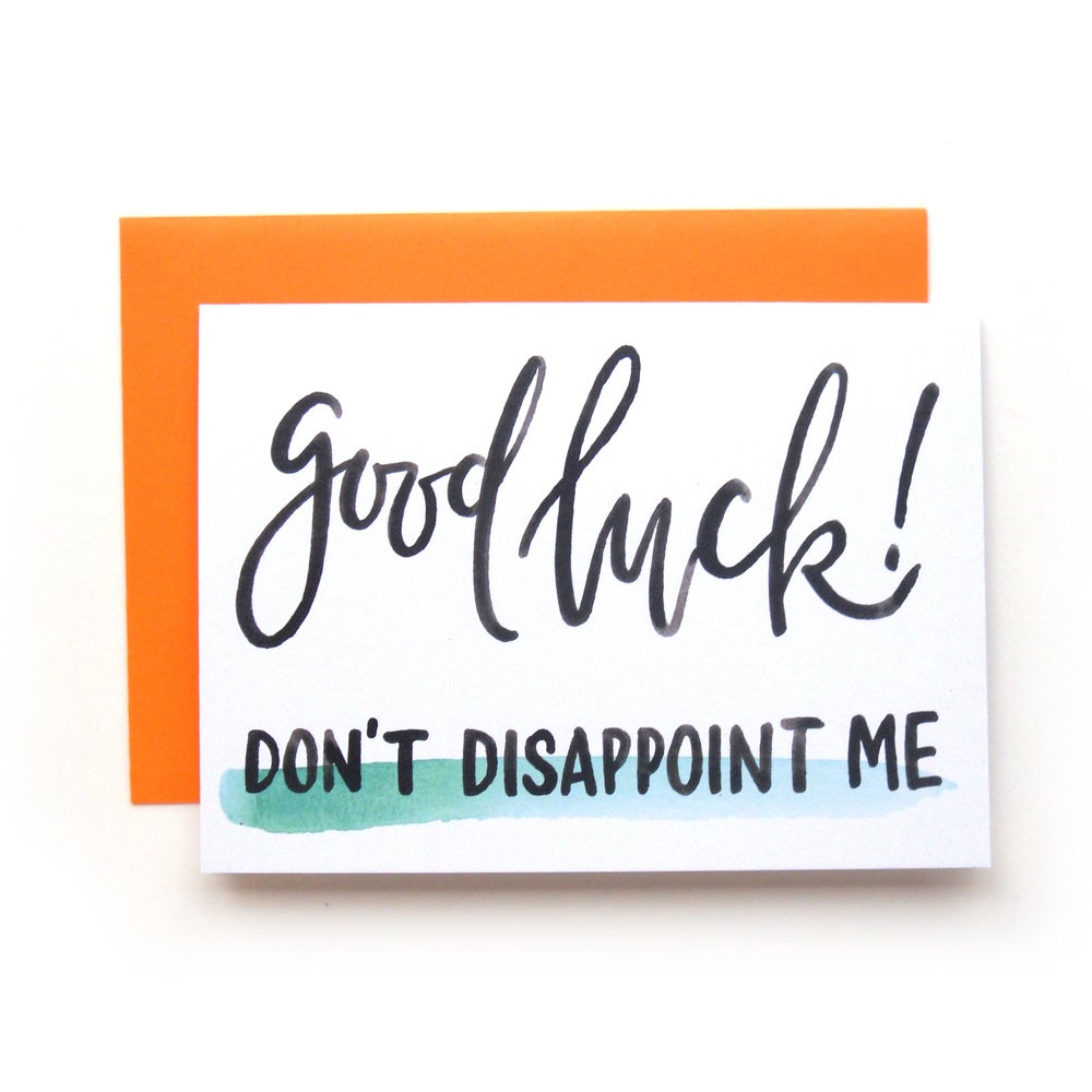 Image of Good Luck, Don't Disappoint Me Card
