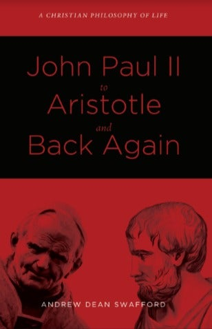 Image of John Paul II to Aristotle and Back Again by Dr. Andrew Swafford