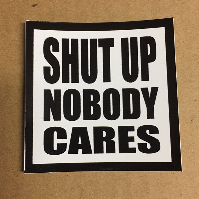Image of Shut Up Nobody Cares Sticker