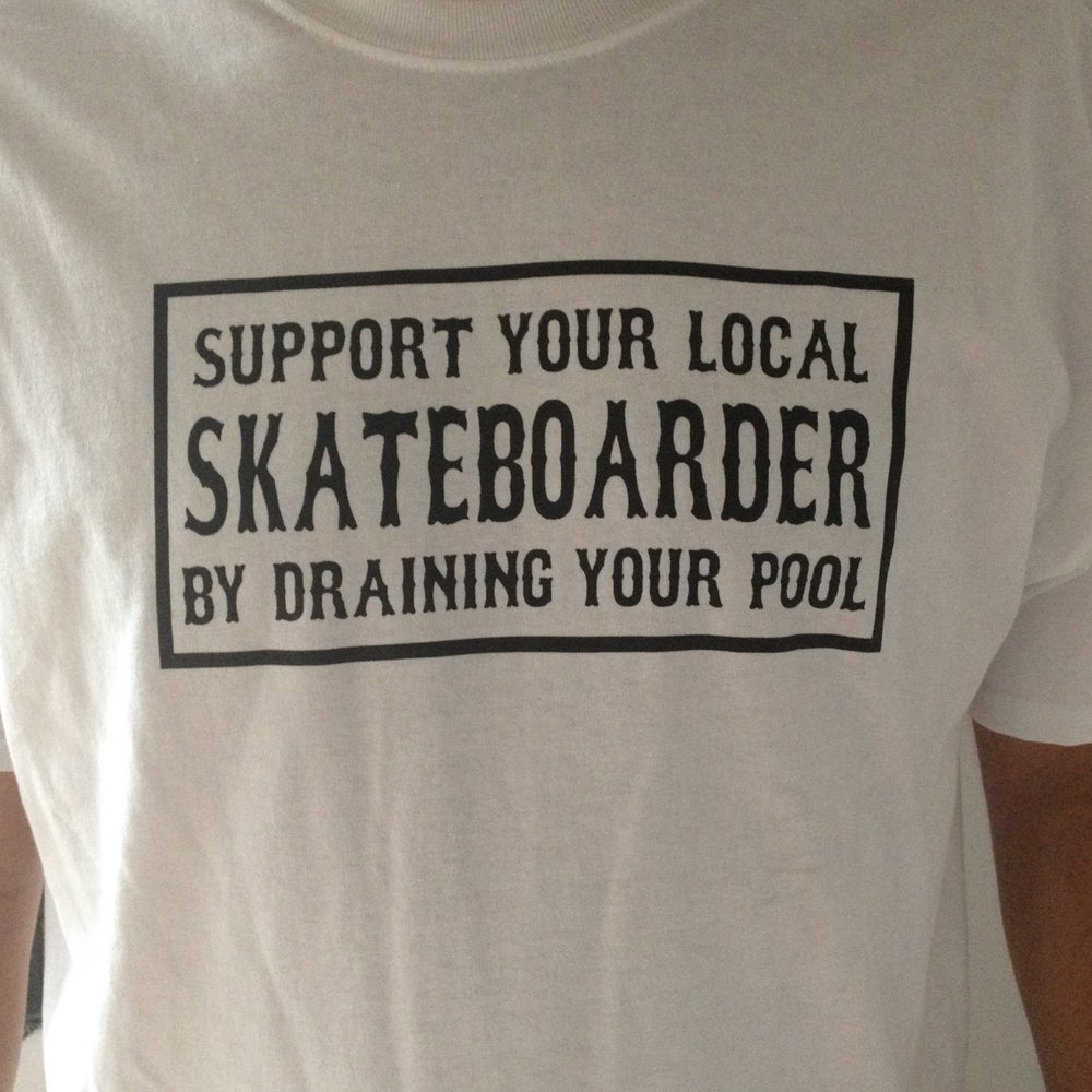 Image of Support Your Local Skateboarder by Draining Your Pool White T-shirt