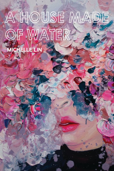 Image of A House Made of Water by Michelle Lin *PRE-ORDER*