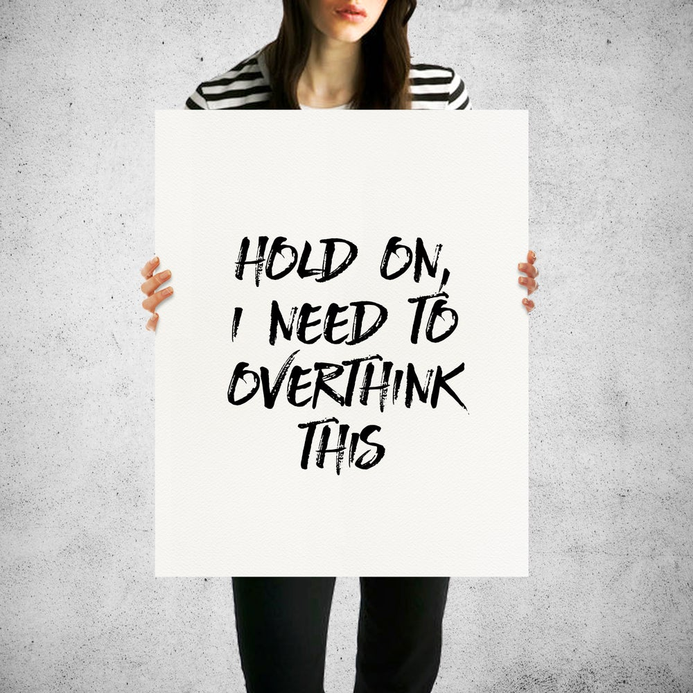 Image of DIGITAL DOWNLOAD Hold On I Need To Overthink This Art Print