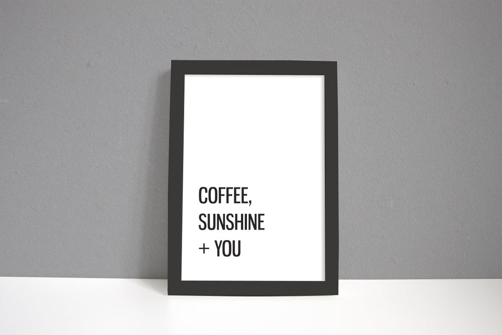 Image of Coffee, Sunshine + You A4 Print