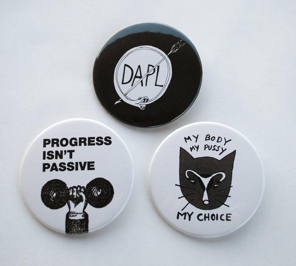 Image of Progress Isn't Passive + My Body My Choice + No DAPL