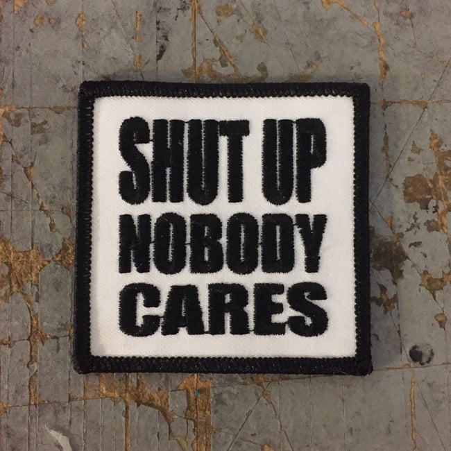 Image of Shut Up Nobody Cares Iron On Patch