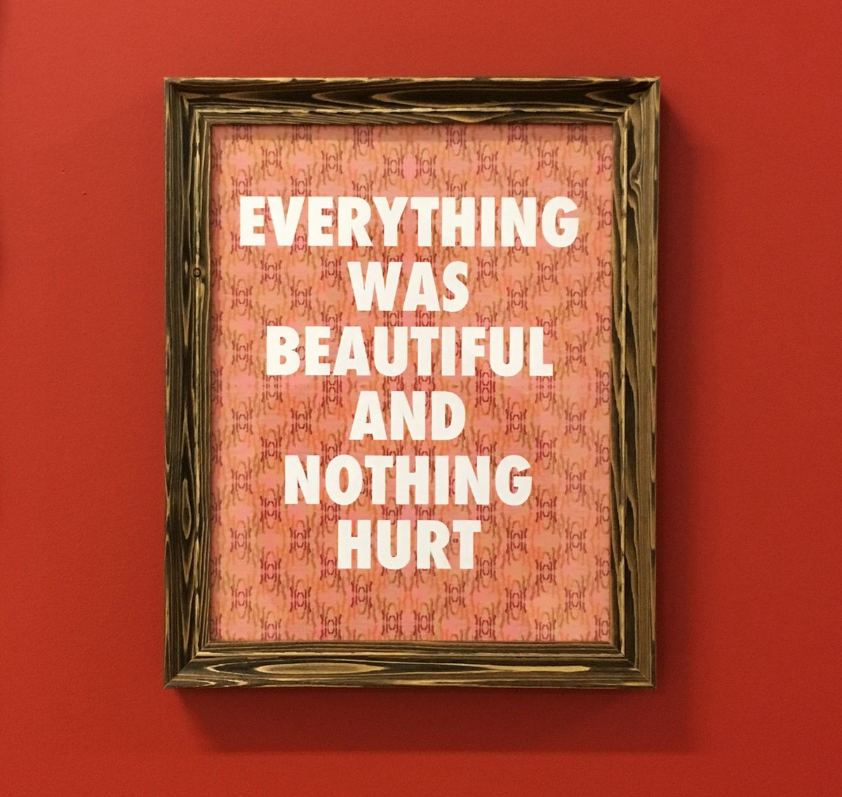 Everything was Beautiful and Nothing Hurt-11 x 14 print / MBMB