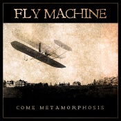 Image of FLY MACHINE - Come Metamorphosis