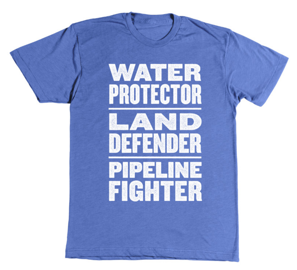 Image of Water Protector. Land Defender. Pipeline Fighter t-shirt (blue)