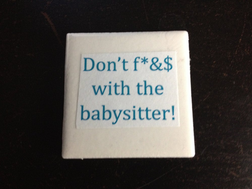 Image of Don't ---- With The Babysitter Quote Fridge Magnet