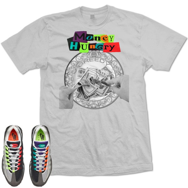 Image of MONEY HUNGRY AIR MAX 95 GREEDY WHAT THE T SHIRT - GREY