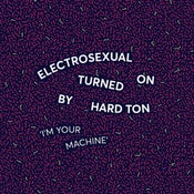 Image of Electrosexual Turned On By Hard Ton - I'm Your Machine