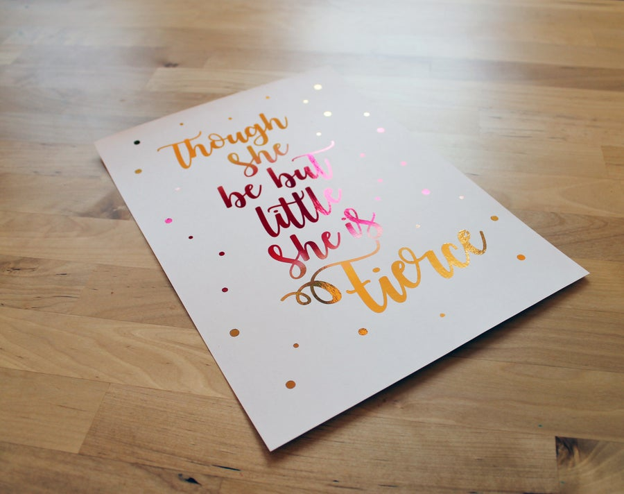 Image of Though she be but little she be fierce - A4 Foil Ombre Print