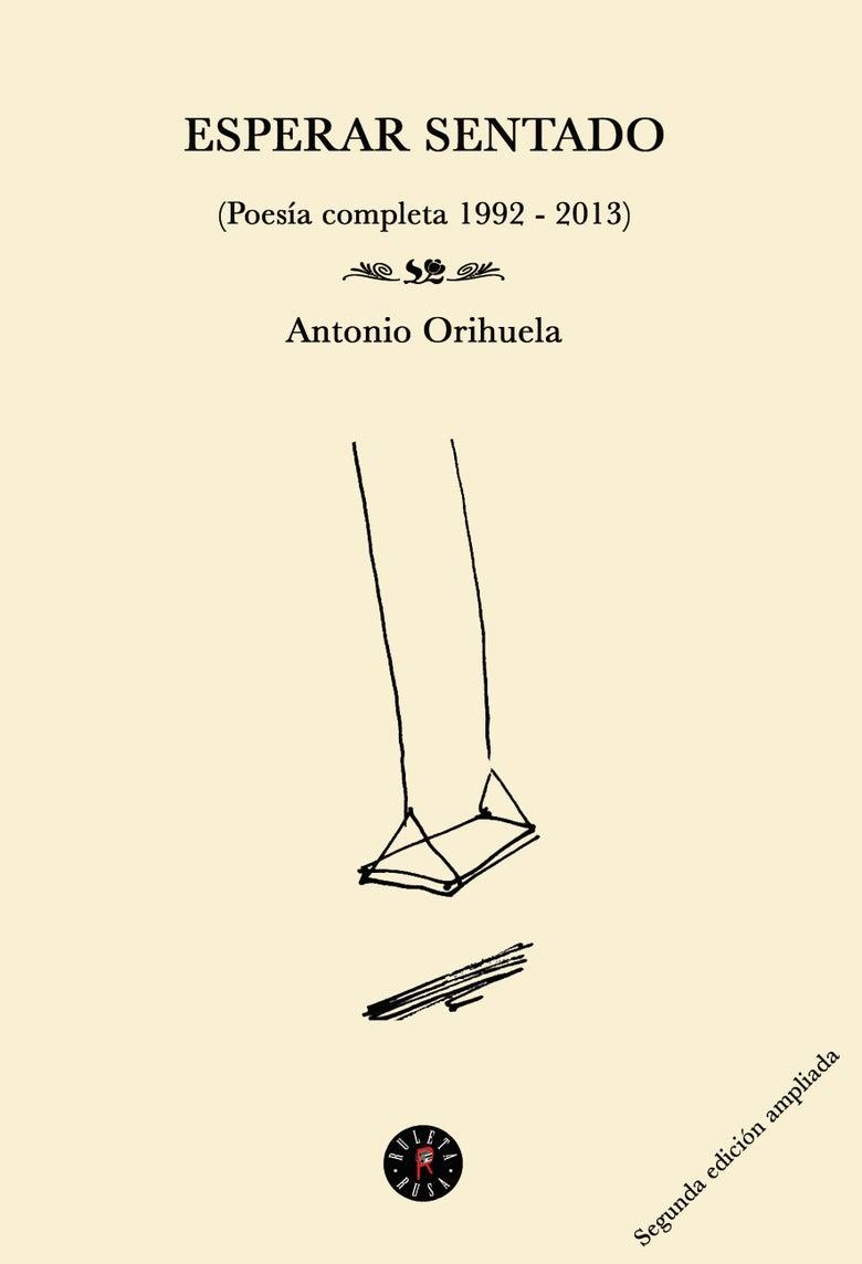 Image of Esperar sentado-Antonio Orihuela. Poesía reunida.