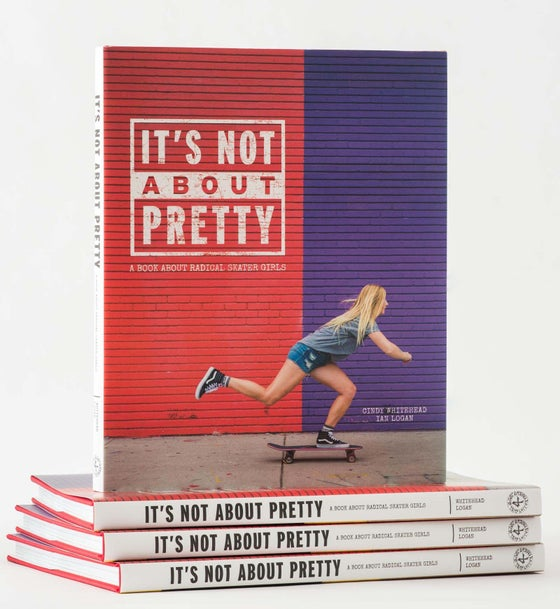 Image of It's Not About Pretty: A Book About Radical Skater Girls