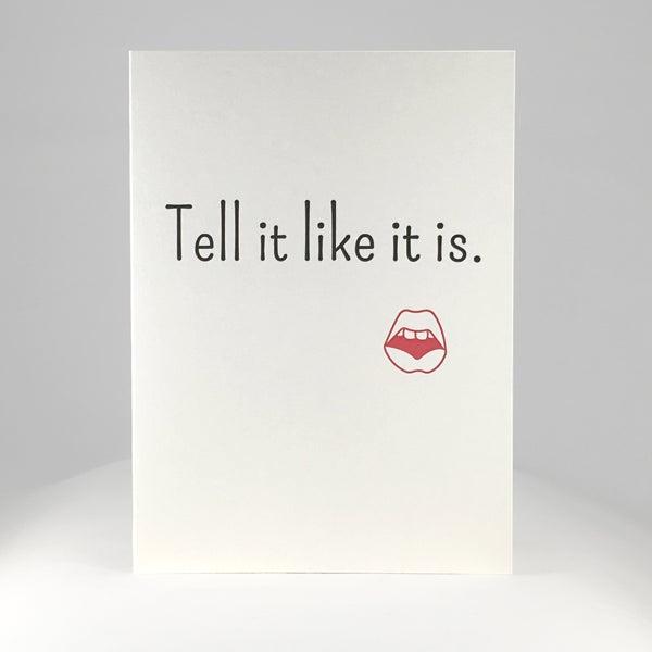 Image of Tell it like it is.