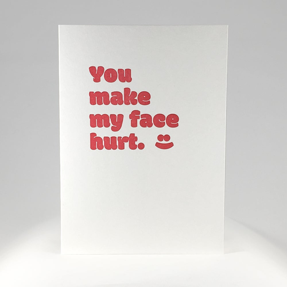 Image of You make my face hurt.