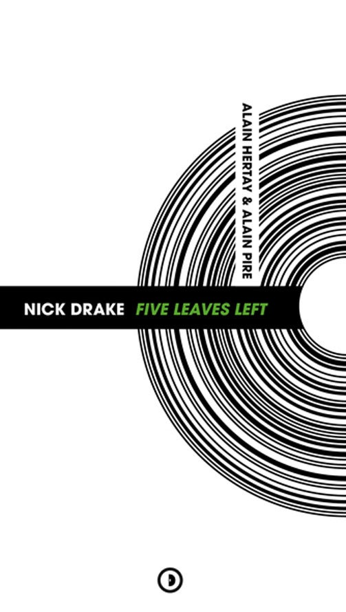 Image of « Nick Drake Five Leaves Left » d'Alain Hertay et Alain Pire