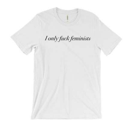 Image of I Only Fuck Feminists - unisex t-shirt
