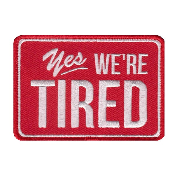 Image of Yes, We're Tired Patch