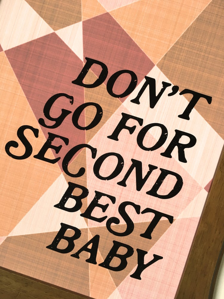 Image of Don't go for Second Best Baby-11 x 14 print
