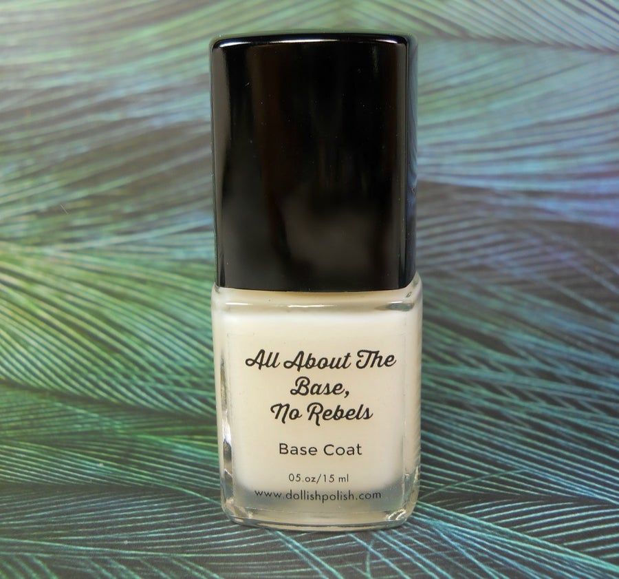 Image of All About The Base, No Rebels - Dollish Polish Base Coat