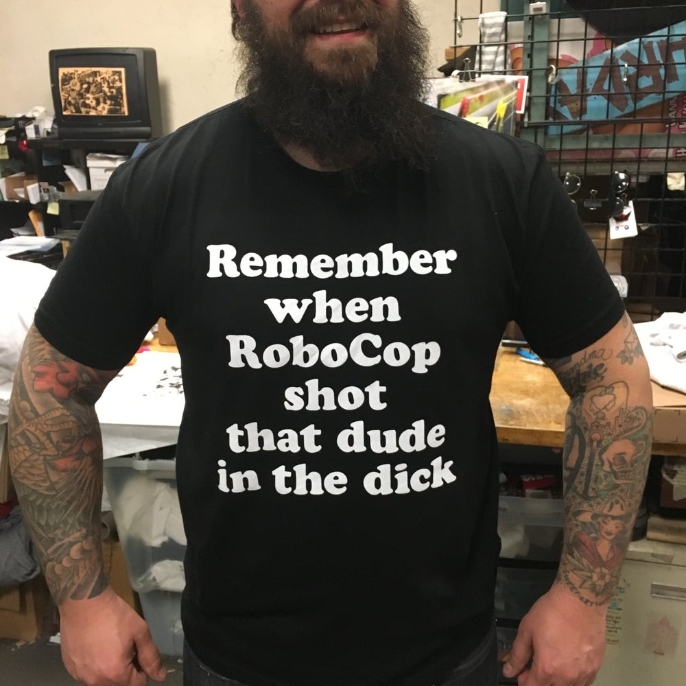 Image of Remember when robocop shot that dude in the dick - tshirt