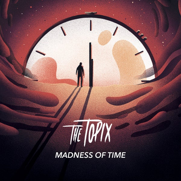 Image of The Topix - Madness of Time