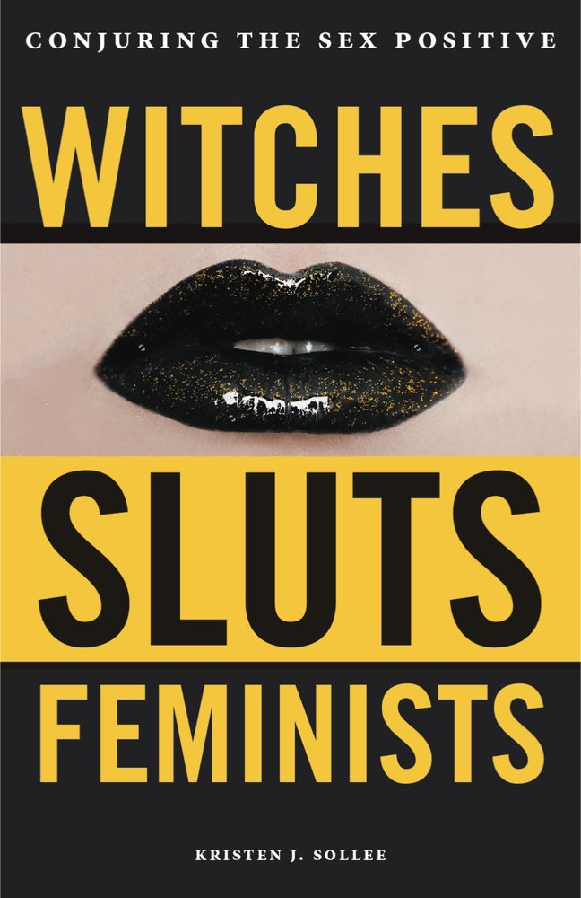 Image of Witches, Sluts, Feminists: Conjuring the Sex Positive