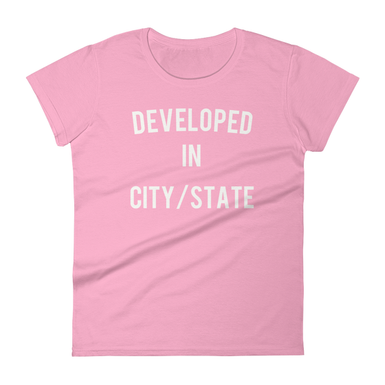 "Image of Women's BASICally Developed In ""Your City/State"" Custom Tee"