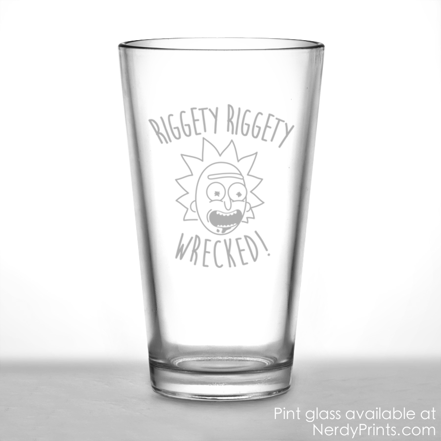 Image of Rick and Morty Inspired Pint Glass - RIggety Riggety Wrecked!