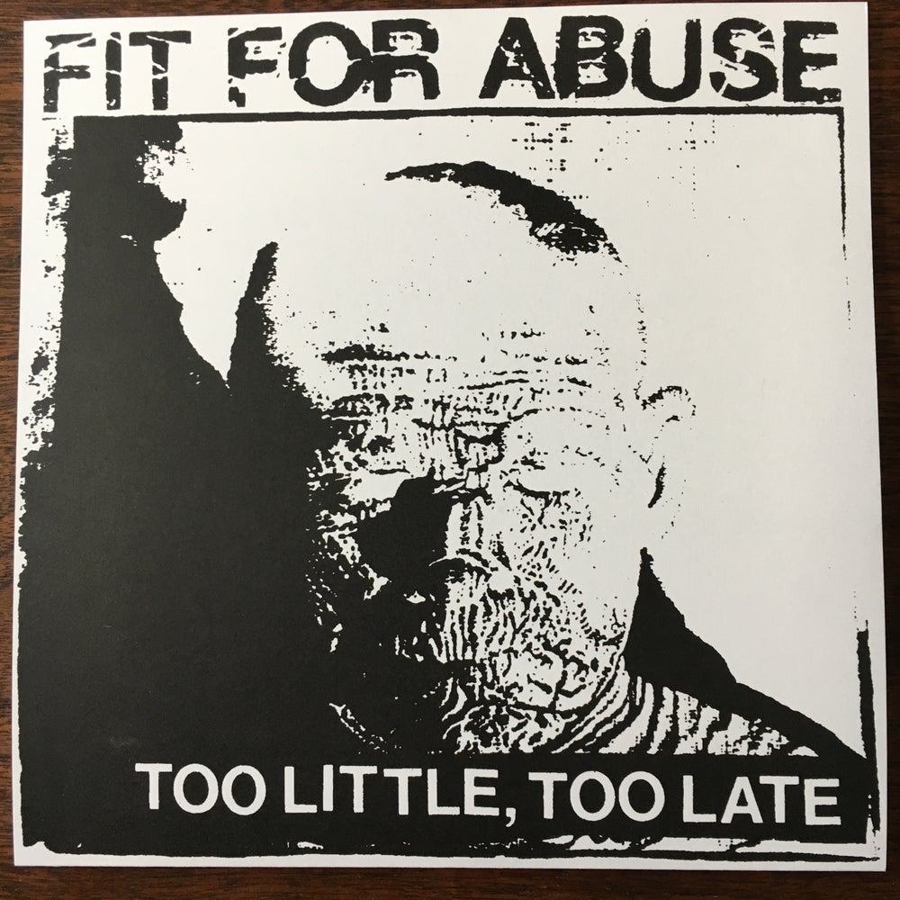Image of FIT FOR ABUSE - Too Little, Too Late EP
